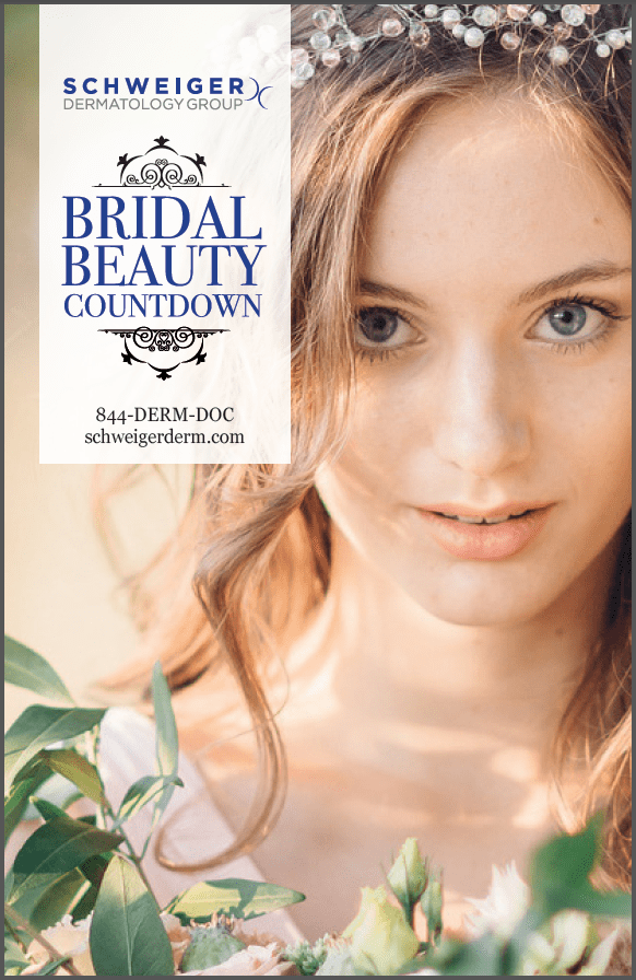 Bridal Beauty Countdown -  Schweiger Dermatology Group, 844-DERM-DOC, schweigerderm.com