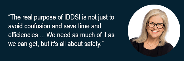 The real purpose of IDDSI is not just to avoid confusion and save time and efficiencies ... We need as much of it as we can get, but its all about safety.