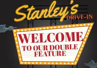 Text: Stanley's Drive-In. Welcome to Our Double Feature