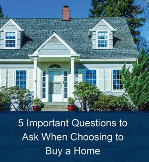5 Important Questions to Ask When Choosing to Buy a Home